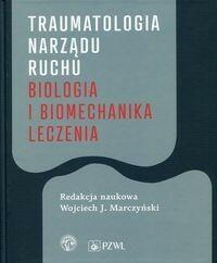 Wydawnictwo Lekarskie PZWL Traumatologia narządu ruchu Biologia i biomechanika leczenia - Marczyński Wojciech J.