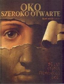Anna Wróblewska Oko szeroko otwarte 25 lat Studia Filmowego