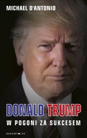 Bukowy Las Donald Trump. W pogoni za sukcesem - Michael D'Antonio