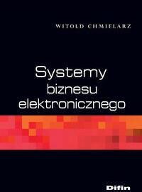 Chmielarz Witold Systemy biznesu elektronicznego - mamy na stanie, wyślemy natychmiast
