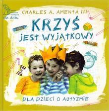 GWP Gdańskie Wydawnictwo Psychologiczne Krzyś jest wyjątkowy. Dla dzieci o autyzmie - Amenta Charles A.