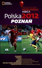 Burda Książki NG Polska 2012: Poznań. Praktyczny przewodnik kibica - G+J