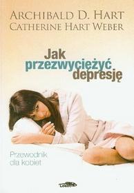 Jak przezwyciężyć depresję przewodnik dla kobiet - Hart Archibald D., Hart Weber Catherine