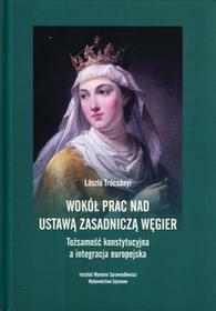 Trocsanyi Laszlo Wokół prac nad ustawą zasadniczą Węgier. Tożsamość konstytucyjna a integracja europejska - mamy na stanie, wyślemy natychmiast