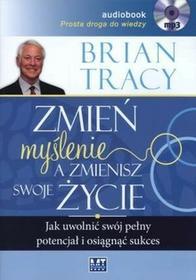 MT Biznes Zmień myślenie a zmienisz swoje życie Książka audio CD MP3 Brian Tracy