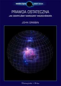 Prószyński Prawda ostateczna. Jak odkryliśmy narodziny wszechświata - John Gribbin