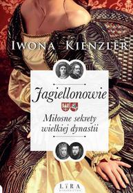 Iwona Kienzler Jagiellonowie. Miłosne sekrety wielkiej dynastii