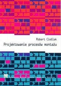 Projektowanie procesów montażu - Robert Cieślak