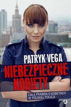 Otwarte Niebezpieczne kobiety - Cała prawda o kobietach w polskiej Policji - Patryk Vega