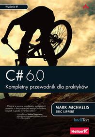 HelionMark Michaelis, Eric Lippert C# 6.0. Kompletny przewodnik dla praktyków (wydanie 5)