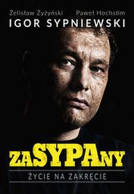 Buchmann / GW Foksal Igor Sypniewski, Paweł Hochstim, Żelisław Żyżyński Zasypany. Życie na zakręcie