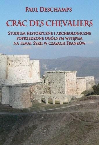Napoleon V Crac des Chevaliers Studium historyczne i archeologiczne poprzedzone ogólnym wstępem na temat Syrii - Deschamps Paul