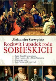 Bellona Aleksandra Skrzypietz Rozkwit i upadek rodu Sobieskich