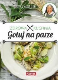 MARTEL Gotuj na parze - Zdrowa Kuchnia - Siostra Maria - MARIA GORETTI GUZIAK
