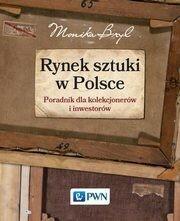 Wydawnictwo Naukowe PWN Rynek sztuki w Polsce. Przewodnik dla kolekcjonerów i inwestorów - MONIKA BRYL