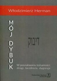 Wydawnictwo Naukowe Scholar Mój Dybuk. W poszukiwaniu tożsamości - drogi, bezdroża, dygresje - Herman Włodzimierz