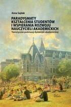 Paradygmaty kształcenia studentów i wspierania rozwoju nauczycieli akademickich Anna Sajdak
