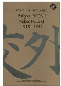 Polityka Japonii wobec Polski 1918-1941 - Ewa Pałasz-Rutkowska