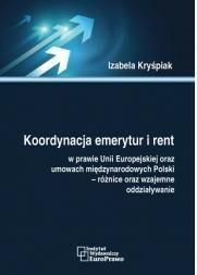 Kryśpiak Izabela Koordynacja emerytur i rent w prawie Unii Europejskiej oraz umowach międzynarodowych Polski  różnice oraz wzajemne oddziaływanie - dostępny od ręki,...