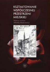 Kształtowanie współczesnej przestrzeni miejskiej - Wydawnictwo Uniwersytetu Warszawskiego