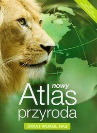 Nowa Era Przyroda. Świat wokół nas. Nowy atlas. Klasa 4-6. Atlas dla szkół podstawowych - Opracowanie zbiorowe