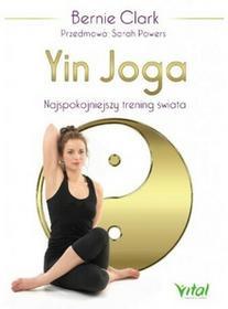 Vital Yin joga. Najspokojniejszy trening świata - BERNIE CLARK