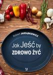 Opinie o Robert Jarząbkiewicz Jak Jeść by Zdrowo Żyć