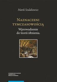 Szulakiewicz Marek Naznaczeni tymczasowością. Wprowadzenie do teorii istnienia - mamy na stanie, wyślemy natychmiast