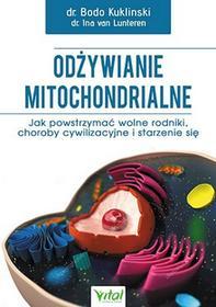 Odżywianie mitochondrialne. Jak powstrzymać wolne rodniki, choroby cywilizacyjne i starzenie się - Bodo Kuklinski