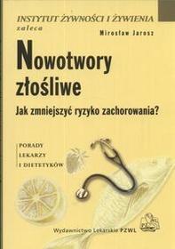 Wydawnictwo Lekarskie PZWL Nowotwory złośliwe - Jak zmniejszyć ryzyko zachorowania? - Mirosław Jarosz