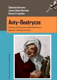 Wydawnictwo Uniwersytetu Jagiellońskiego Anty-Beatrycze - Hobot-Marcinek Joanna, Borowicz Sebastian, Renata Przybylska