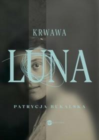 Wielka Litera Krwawa Luna - Patrycja Bukalska