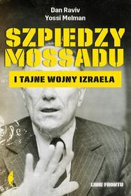 Czarne Szpiedzy Mossadu. I tajne wojny Izraela - Dan Raviv, Yossi Melman