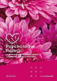 Psychologia relacji. Czyli jak budować świadome związki z partnerem, dziećmi i rodzicami - Mateusz Grzesiak