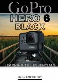 Createspace Independent Publishing Platform Gopro Hero 6 Black: Learning the Essentials