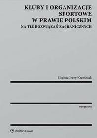 Kluby i organizacje sportowe w prawie polskim na tle rozwiązań zagranicznych - Krześniak Eligiusz