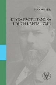 Wydawnictwa Uniwersytetu Warszawskiego Etyka protestancka i duch kapitalizmu - Max Weber