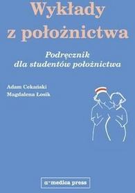 Wykłady z położnictwa. Podręcznik dla studentów położnictwa - mgr położnictwa Magdalena Łosik, prof. zw. dr hab. med. Adam Cekański