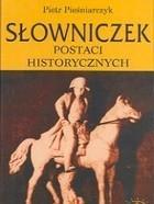 Słowniczek postaci historycznych Piotr Pieśniarczyk