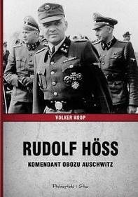 Prószyński Rudolf Hoss. Komendant obozu Auschwitz - VOLKER KOOP