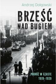 Bellona Brześć nad Bugiem, Podróż w czasie 19191939 - ANDRZEJ DOŁGOWSKI