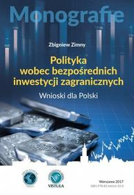 Zimny Zbigniew Polityka wobec bezpośrednich inwestycji zagranicznych. Wnioski dla Polski/ wysyłka w 24h