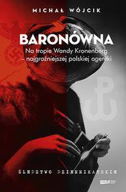 Michał Wójcik Baronówna Na tropie Wandy Kronenberg najgroźniejszej polskiej agentki Śledztwo dziennikarskie