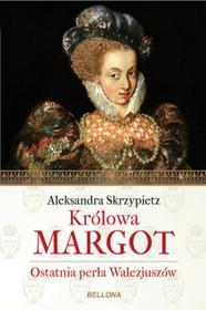 Bellona Królowa Margot - Aleksandra Skrzypietz