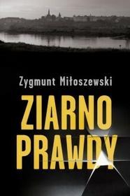 W.A.B. / GW Foksal Ziarno prawdy - Zygmunt Miłoszewski
