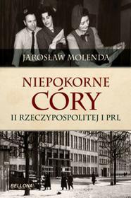 Bellona Niepokorne córy II Rzeczypospolitej i PRL - Jarosław Molenda
