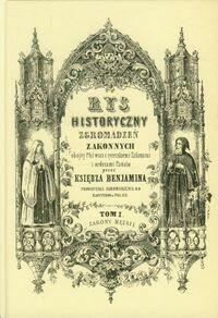 Bernardinum Rys historyczny zgromadzeń zakonnych obojej płci Tom 1 Zakony męskie - Ksiądz Beniamin