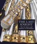 Pierre Terjanian The Last Knight The Art Armor and Ambition of Maximilian I