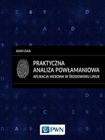 Wydawnictwo Naukowe PWN Adam Ziaja Praktyczna analiza powłamaniowa. Aplikacja webowa w środowisku Linux
