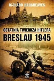 Rebis Ostatnia twierdza Hitlera Breslau 1945 - Richard Hargreaves